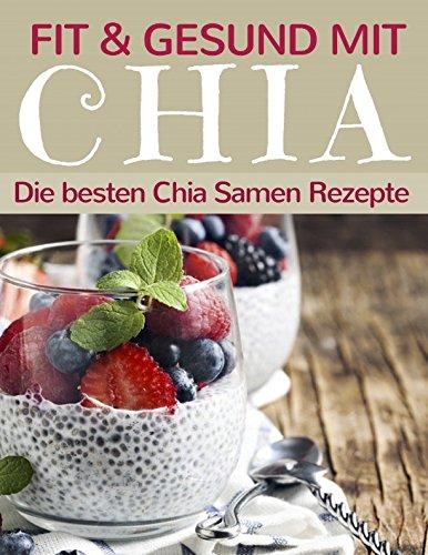 Kostenlos Samen (Fit und gesund mit Chia - Die besten Chia Samen Rezepte (Superfoods im Alltag, Band 1))