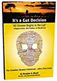 It's a Gut Decision: How Bovine Colostrum Can Heal and Protect You Against Leaky Gut Syndrome and Help Ensure a Lifetime of Optimal Health (English Edition)