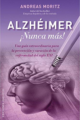 ALZHÉIMER ¡NUNCA MÁS! (SALUD Y VIDA NATURAL) por Andreas Moritz