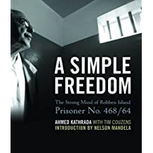 A Simple Freedom: The Strong Mind of Robben Island Prisoner No. 468/64
