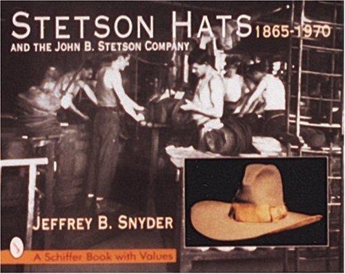 stetson-hats-the-john-b-stetson-company-and-the-john-bstetson-company-1865-1970-schiffer-book-with-v