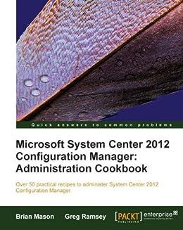 Microsoft System Center 2012 Configuration Manager: Administration Cookbook von [Mason, Brian, Ramsey, Greg]