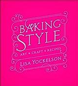 Baking Style: Art Craft Recipes by Lisa Yockelson (2011-09-02)