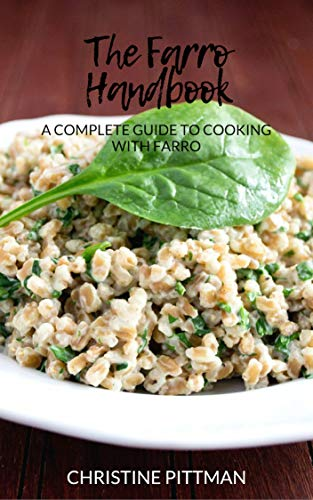 The Farro Handbook: A Complete Guide to Cooking With Farro (English Edition)