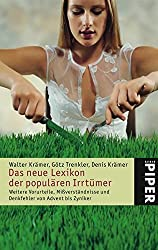 Das neue Lexikon der populären Irrtümer: Weitere Vorurteile, Mißverständnisse und Denkfehler von Advent bis Zyniker (Piper Taschenbuch, Band 4612)