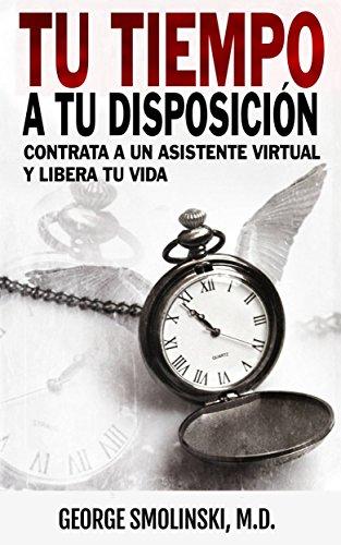 Tu tiempo a tu disposición: Contrata a un asistente virtual y libera tu vida
