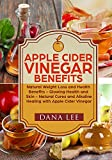 Apple Cider Vinegar Benefits: Natural Weight Loss and Health Benefits - Glowing Health and Skin - Natural Cures and Alkaline Healing with Apple Cider Vinegar