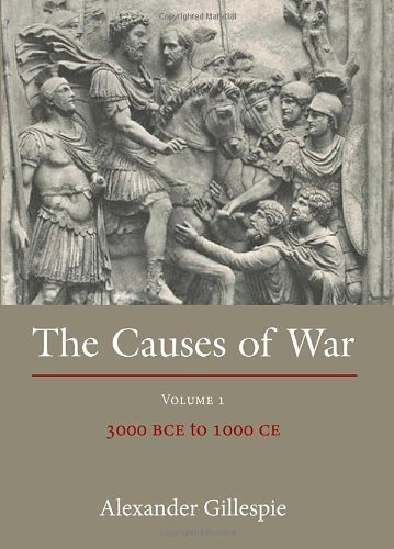The Causes of War: Volume 1: 3000 BCE to 1000 CE by Gillespie, Alexander (2013) Hardcover