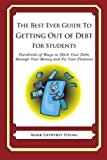 The Best Ever Guide to Getting Out of Debt for Students: Hundreds of Ways to Ditch Yo...