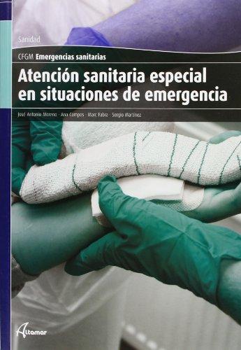 Atención sanitaria especial en situaciones de emergencia (CFGM EMERGENCIAS SANITARIAS) por J. A. Moreno