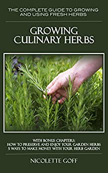Growing Culinary Herbs:: Discover How to Grow Your Own Fresh Herbs and  Use them to Create Delightful and Delicious Dishes (English Edition) par [Goff, Nicolette]