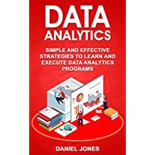 Data Analytics: Simple and Effective Strategies to Learn and Execute Data Analytics Programs (English Edition)