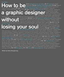 HOW TO BE A GRAPHIC DESIGNER WITHOUT LOSING YOUR SOUL (NEW) By Shaughnessy, Adrian (Author) Paperback on 22-Sep-2010