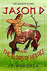 Jason D. and the Blood of Heroes (The League of Altors Book 1)