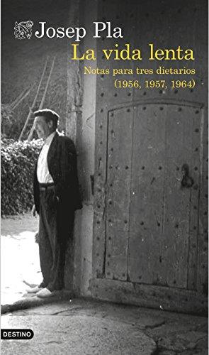 La vida lenta (traducción española): Notas para tres diarios (1956, 1957 y 1964) por Josep Pla