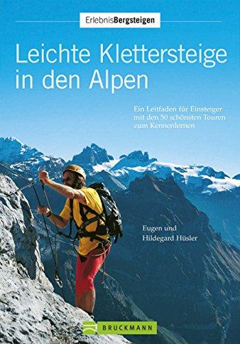 Leichte Klettersteige in den Alpen: Ein Leitpfaden für Einsteiger mit den 50 schönsten Touren zum Kennenlernen