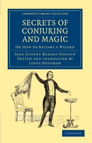 Secrets of Conjuring and Magic: Or How to Become a Wizard (Cambridge Library Collection - Spiritualism and Esoteric Knowledge) por Jean Eugene Robert-Houdin