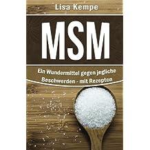 MSM: Ein Wundermittel gegen jegliche Beschwerden: - mit Rezepten (Heilmittel von A bis Z: Allergien, Anti-Aging, Darm, Magen bis hin zu Schmerzen und Zentrales Nervensystem)