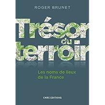 Trésor du terroir. Les noms de lieux de la France: Les noms de lieux de la France