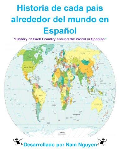 History of Each Country around the World in Spanish: Historia de cada país alrededor del mundo en Español por Nam Nguyen