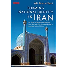Forming National Identity in Iran: The Idea of Homeland Derived from Ancient Persian and Islamic