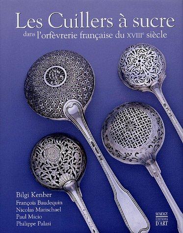 Les Cuillers à sucre dans l'orfèvrerie française du XVIIIe siècle par Bilgi Kenber