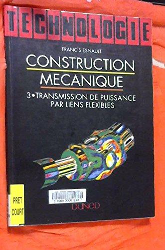 CONSTRUCTION MECANIQUE. Tome 3, transmission de puissance par liens flexibles