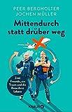 Image de Mittendurch statt drüber weg: Zwei Freunde, ein Traum und die Reise ihres Lebens