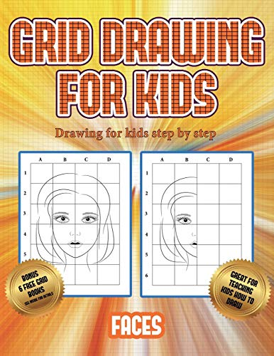 Drawing for kids step by step (Grid drawing for kids - Faces): This book teaches kids how to draw faces using grids