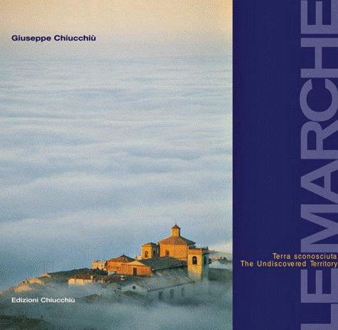 Le Marche. Terra sconosciuta-The undiscovered territory por Giuseppe Chiucchiù