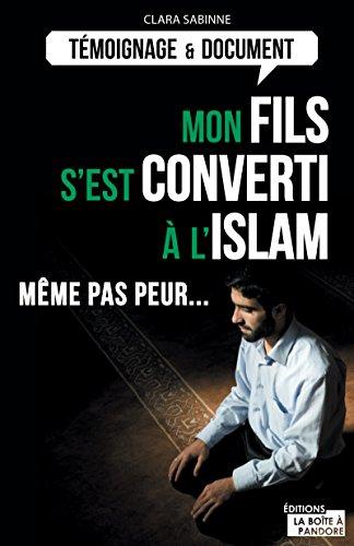 Mon fils s'est converti à l'islam: Même pas peur... (Témoignages & Documents) par Clara Sabinne