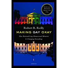 Making Gay Okay: How Rationalizing Homosexual Behavior Is Changing Everything