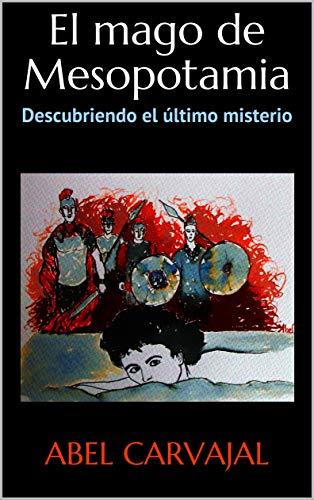El mago de Mesopotamia: Descubriendo el último misterio (Trilogía Romana nº 1) por Abel Carvajal
