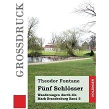 Fünf Schlösser (Großdruck): Wanderungen durch die Mark Brandenburg Band 5