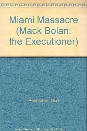 Miami Massacre (Mack Bolan: the Executioner) by Don Pendleton (1988-07-06)