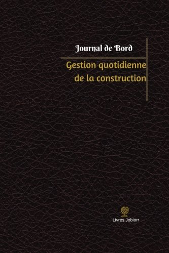 Gestion quotidienne de la construction Journal de bord: Registre, 100  pages, 15,24 x 22,86 cm par Livres Jobiorr