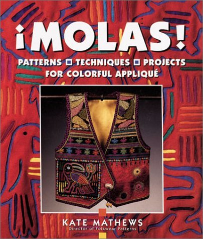 Molas!: Patterns, Techniques, Projects for Colourful Applique by Kate Mathews (2001-10-04) -