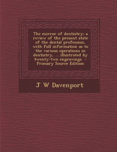 The mirror of dentistry; a review of the present state of the dental profession, with full information as to the various operations in dentistry, ... illustrated by twenty-two engravings