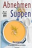 Abnehmen: Abnehmen mit Low Carb Suppen, Diät Kochbuch für Frauen, Diät Suppe, Vegetarische Vegane Low Carb Rezepte, gesund kochen (Abnehmen, Suppen, ... vegetarisch, vegan, gesund kochen, Band 1)