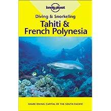 Diving & Snorkeling Tahiti & French Polynesia (LONELY PLANET DIVING AND SNORKELING TAHITI  AND FRENCH POLYNESIA)