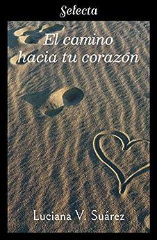 El camino hacia tu corazón – Luciana V. Suárez