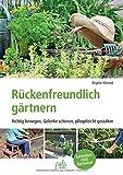 Rückenfreundlich gärtnern: Richtig bewegen, Gelenke schonen, pflegeleicht gestalten