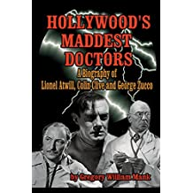 Hollywood's Maddest Doctors: Lionel Atwill, Colin Clive, and George Zucco (English Edition)