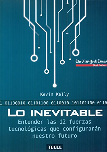 Lo inevitable: Entender las 12 fuerzas tecnológicas que configurarán nuestro futuro por Kevin Kelly