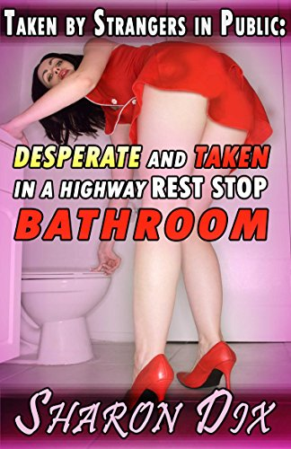 Desperate And Taken By Strangers In Public At A Highway Rest Stop Bathroom Extreme Wet