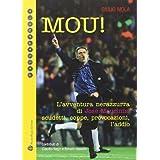 Mou!: L'Avventura Nerazzurra Di Jose Mourinho Scudetti, Coppe, Provocazioni, L'Addio (Passaparola)