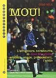Mou! L'avventura nerazzurra di José Mourinho. Scudetti, coppe, provocazioni, l'addio