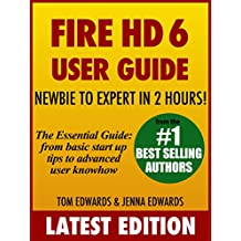 Fire HD 6 User Guide - Newbie to Expert in 2 Hours!