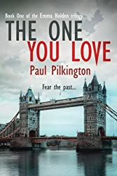 The One You Love (Emma Holden suspense mystery trilogy) (Volume 1) by Paul Pilkington (2014-07-22)