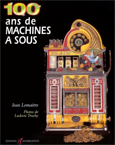 100 ans de machines à sous par Jean Lemaître